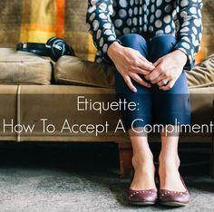 Etiquette: How To Accept A Compliment | alyssajfreitas.blogspot.com