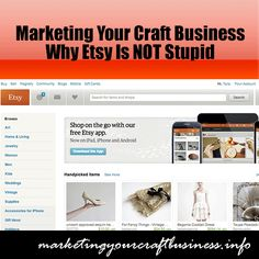 Marketing Your Craft Business - Why Etsy Is NOT Stupid - I'm on etsy and love it but I need to learn to use it better