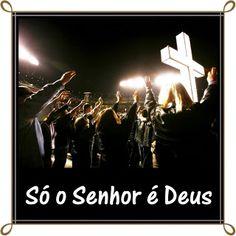 TODA  HONRA  E  GLÓRIA  AO  SENHOR  JESUS: SÓ O SENHOR É DEUS
