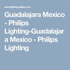 Guadalajara Mexico - Philips Lighting-Guadalajara Mexico - Philips Lighting