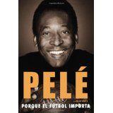 Porque el fútbol importa (Spanish Edition)Apr 1, 2014 by Pelé and Brian Winter 9780451468451 [02/15]