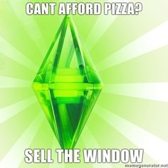 "It's not this easy to get some quick cash. | 21 Ways ""The Sims"" Lied To You About Your Future Home"