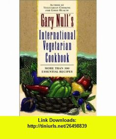Gary Nulls International Vegetarian Cookbook (0021898623270) Gary Null , ISBN-10: 0028623274  , ISBN-13: 978-0028623276 ,  , tutorials , pdf , ebook , torrent , downloads , rapidshare , filesonic , hotfile , megaupload , fileserve