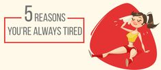 5 Reasons You are Always Feeling Tired