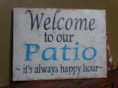 Welcome to our Patio its always happy hour hand painted wood sign. I made this sign to add a little fun to any outdoor area. This sign can be made with Patio or Porch, just select your choice at checkout:) I designed and created this sign my self, other similar signs have been copied. Each 17x13 sign is stained on the front and back. This sign is painted a very light gray blue on the front. The words are done in navy blue and the word Patio is painted in turquoise. Then it is sanded to give i...