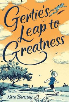 Gertie's Leap to Greatness: Kate Beasley, Jillian Tamaki: Oct 4 2016 New Children's Books, Books 2016, Books To Read, 2017 Books, Realistic Fiction, Mary Sue, Chapter Books, Children's Literature, Childrens Books