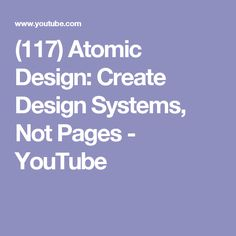 (117) Atomic Design: Create Design Systems, Not Pages - YouTube