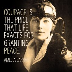 Courage is the price that life exacts for granting peace. Amelia Earhart | quote | inspiring women