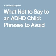 What Not to Say to an ADHD Child: Phrases to Avoid
