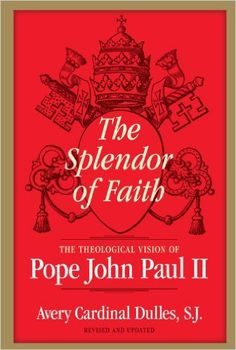 The Splendor of Faith by Avery Cardinal Dulles - great book about the vision of St. John Paul II, reviewed here … http://corjesusacratissimum.org/2009/05/book-review-the-splendour-of-faith-avery-cardinal-dulles/