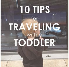 10 TIPS FOR TRAVELING WITH A TODDLER www.kerryjune.com