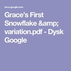 Grace's First Snowflake & variation.pdf - Dysk Google