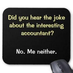 Shop Cruel Accountant Joke - Accountant Sense of Humor Mouse Mat created by accountingcelebrity. Accounting Jokes, Accounting Student, Funny Friday Memes, Friday Humor, Monday Memes, Taxes Humor, Accountability Quotes, Funny Sms, 9gag Funny