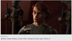 Mood: Anakin holding a martini while watching his master argue with his ex.