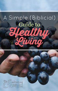 A Simple (Biblical) Guide to Healthy Living – Embracing a Simpler Life