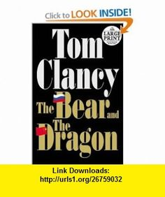The Bear and the Dragon (Random House Large Print) (9780375430695) Tom Clancy , ISBN-10: 0375430695  , ISBN-13: 978-0375430695 ,  , tutorials , pdf , ebook , torrent , downloads , rapidshare , filesonic , hotfile , megaupload , fileserve