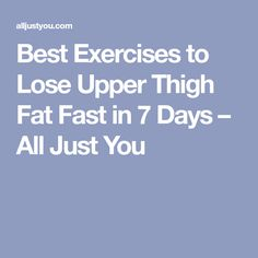 Best Exercises to Lose Upper Thigh Fat Fast in 7 Days – All Just You