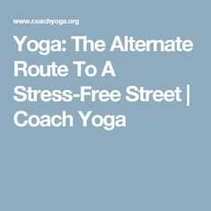 Yoga: The Alternate Route To A Stress-Free Street | Coach Yoga