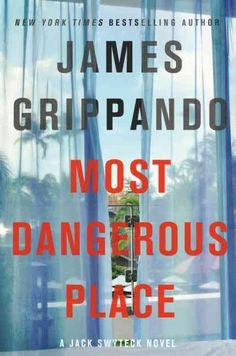 Most Dangerous Place, by James Grippando -- FEBRUARY