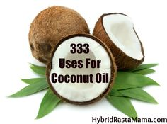 333 Uses For Coconut Oil- Just bought some and I can't believe all the things I can use it for!!!