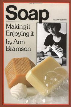 Soap: Making It, Enjoying It by Ann Bramson