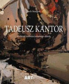 Tadeusz Kantor Malarski ambalaż totalnego dzieła Lech Stangret