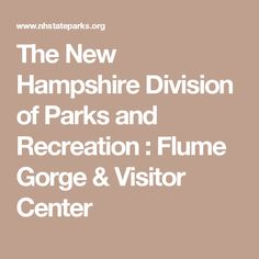 The New Hampshire Division of Parks and Recreation : Flume Gorge & Visitor Center