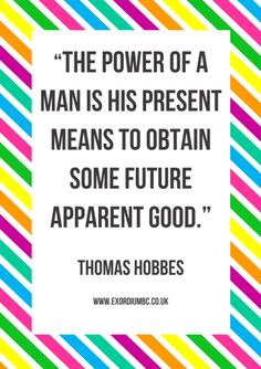 """""""The power of a man is his present means to obtain some future apparent good."""" THOMAS HOBBES #QOTD #business #DoGood"""