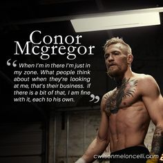 """A quote from Conor McGregor, """"When I'm in there I'm just in my zone. What people think about when they're looking at me, that's their business. If there is a bit of that, I am fine with it, each to his own."""""""