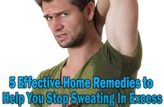 5 Effective Home Remedies to Help You Stop Sweating In Excess