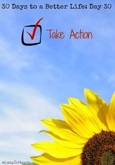 a Lazy Girl: 30 Days to a Better Life: Day 30, Take Action