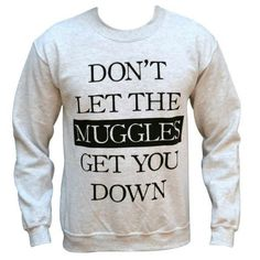 $35 Don't let the muggles get you down harry potter sweatshirt soooo cute!