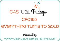 CAS-ual Fridays: CFC165 - Everything Turns to Gold