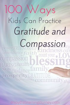 Here is a list of 100 Ways that kids can practice Gratitude and Compassion.