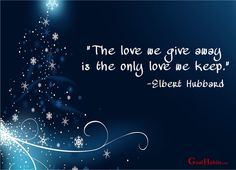 """""""The love we give away is the only love we keep."""" —Elbert Hubbard ___________________________________ Enjoy today. Achieve today. Tomorrow is promised to no one! original graphic credit: ..."""