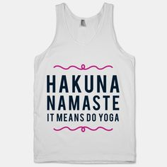 Hakuna Namaste, it means do yoga for the rest of your days. Embrace your inner yogi with this tank!