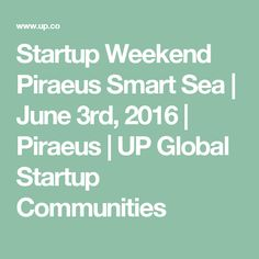 Startup Weekend Piraeus Smart Sea | June 3rd, 2016 | Piraeus | UP Global Startup Communities