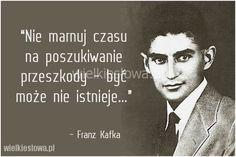 Nie marnuj czasu na poszukiwanie przeszkody... #Kafka-Franz,  #Trud-i-wysiłek