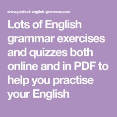 Lots of  English grammar exercises and quizzes both online and in PDF to help you practise your English