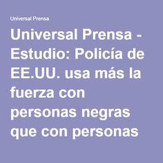 Universal Prensa - Estudio: Policía de EE.UU. usa más la fuerza con personas negras que con personas blancas