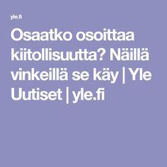 Osaatko osoittaa kiitollisuutta? Näillä vinkeillä se käy   Yle Uutiset   yle.fi