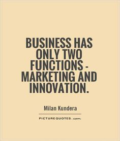 Business has only two functions - #Marketing and Innovation. #marketingquotes #quotes