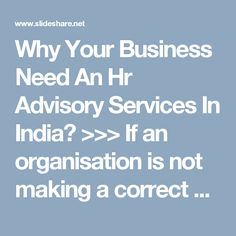 Why Your Business Need An Hr Advisory Services In India?  >>> If an organisation is not making a correct decision with regard to the selection or management of the human resource, the chances of attaining success today or in the long run stands weak. This is where the need of #hiringadvisoryservices in #India arises, which not only gives valuable advices for management of human resource, but also, acts as a great tool for the purpose of hiring the human resource.
