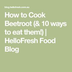 How to Cook Beetroot (& 10 ways to eat them!) | HelloFresh Food Blog