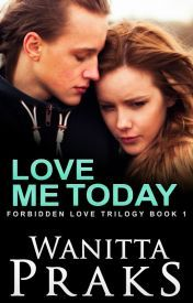 Love Me Today (Forbidden Love Book Love Book, Book 1, Forbidden Love, Wattpad, Author, My Love