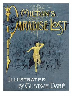 Milton's Paradise Lost - Illustrated by Gustave Dore http://curledupwithabook.files.wordpress.com/2009/04/paradise-lost.jpg