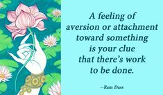 A feeling of aversion or attachment toward something is your clue that there's... | Ram Dass Picture Quotes | Quoteswave