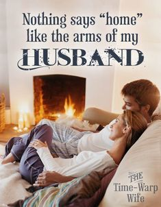 """Nothing says """"home"""" like the arms of my husband. ~ Time-Warp Wife"""