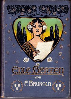 F. Brunold: Edle Herzen mit Bildern von A. Groh, Enßlin und Laiblins Verlagsbuchhandlung, Reutlingen ca. 1910