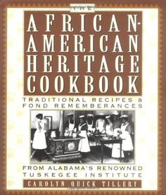 The African-American Heritage Cookbook: Traditional Recipes and Fond Remembrances from Alabama's Renowned Tuskegee Institute by Carolyn Quick Tillery